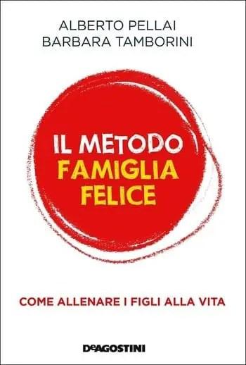 Il metodo famiglia felice di Alberto Pellai e Barbara Tamborini