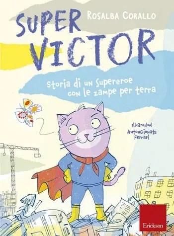 Super Victor. Storia di un supereroe con le zampe per terra di Rosalba Corallo