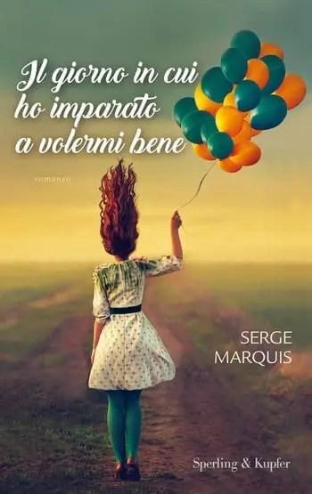 Il giorno in cui ho imparato a volermi bene di Serge Marquis