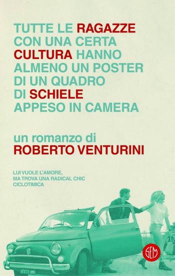 Tutte le ragazze con una certa cultura hanno almeno un poster di un quadro di Schiele appeso in camera di Roberto Venturini