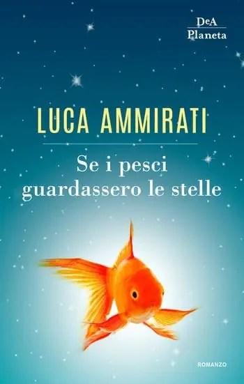 Se-i-pesci-guardassero-le-stelle-cover Se i pesci guardassero le stelle di Luca Ammirati Leggi online narrativa, fiabe e poesie