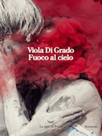 Fuoco-al-cielo-cover Fuoco al cielo di Viola Di Grado Anteprime