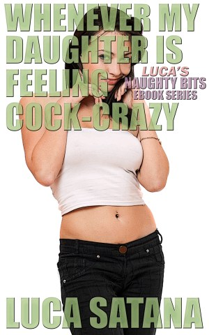 Whenever My Daughter Is Feeling Cock-Crazy Incest Erotica by Luca Satana Legion Of Filth