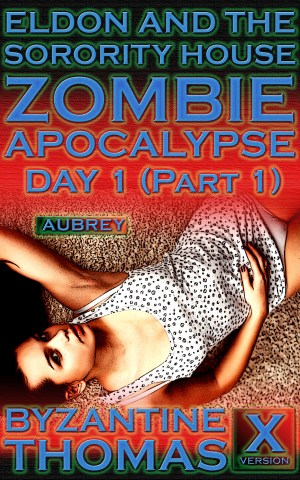 Eldon And The Sorority House Zombie Apocalypse: Day 1 (Part 1) Horror Erotica by Byzantine Thomas Legion Of Filth