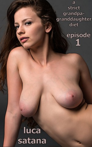 A Strict Grandpa-Granddaughter Diet: Episode 1 Incest Erotica by Luca Satana Legion Of Filth