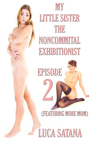 My Little Sister The Noncommittal Exhibitionist: Episode 2 (Featuring More Mom)