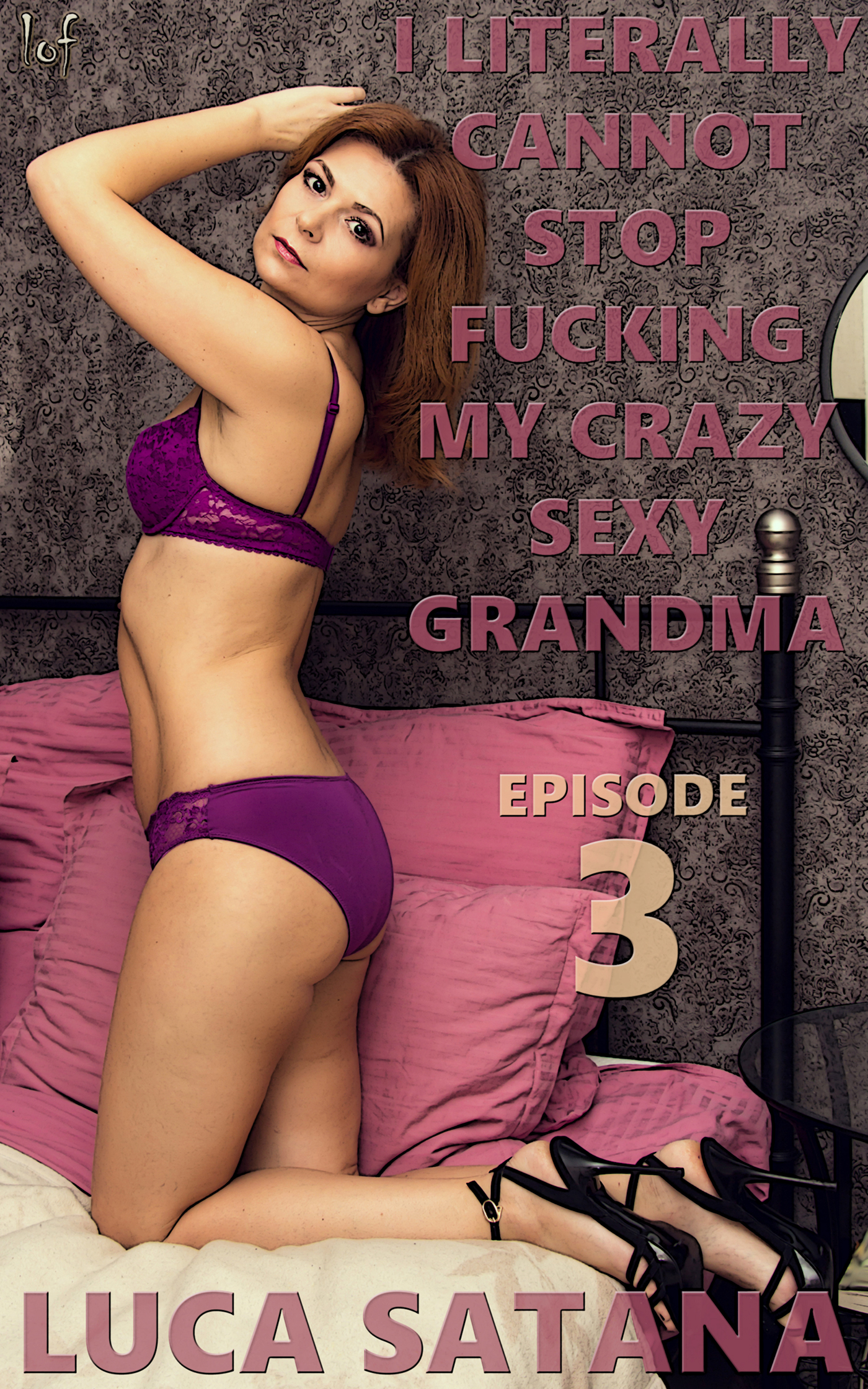 LOF New Release: I Literally Cannot Stop Fucking My Crazy Sexy Grandma: Episode 3