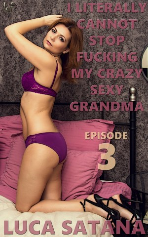I Literally Cannot Stop Fucking My Crazy Sexy Grandma: Episode 3