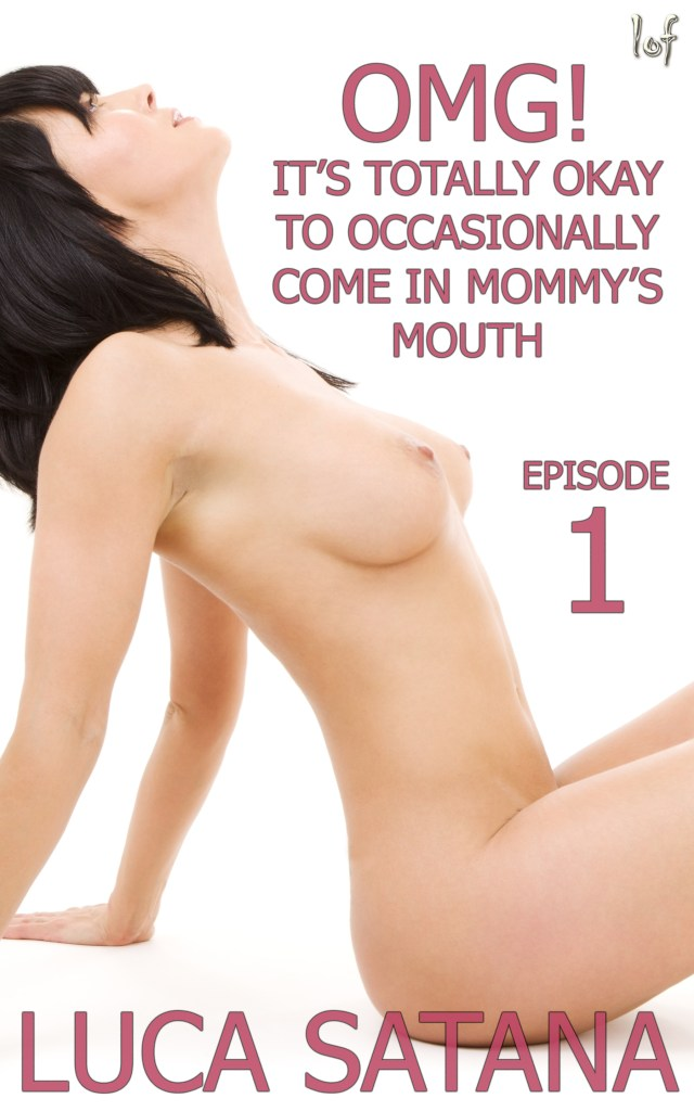 OMG! It's Totally Okay To Occasionally Come In Mommy's Mouth: Episode 1