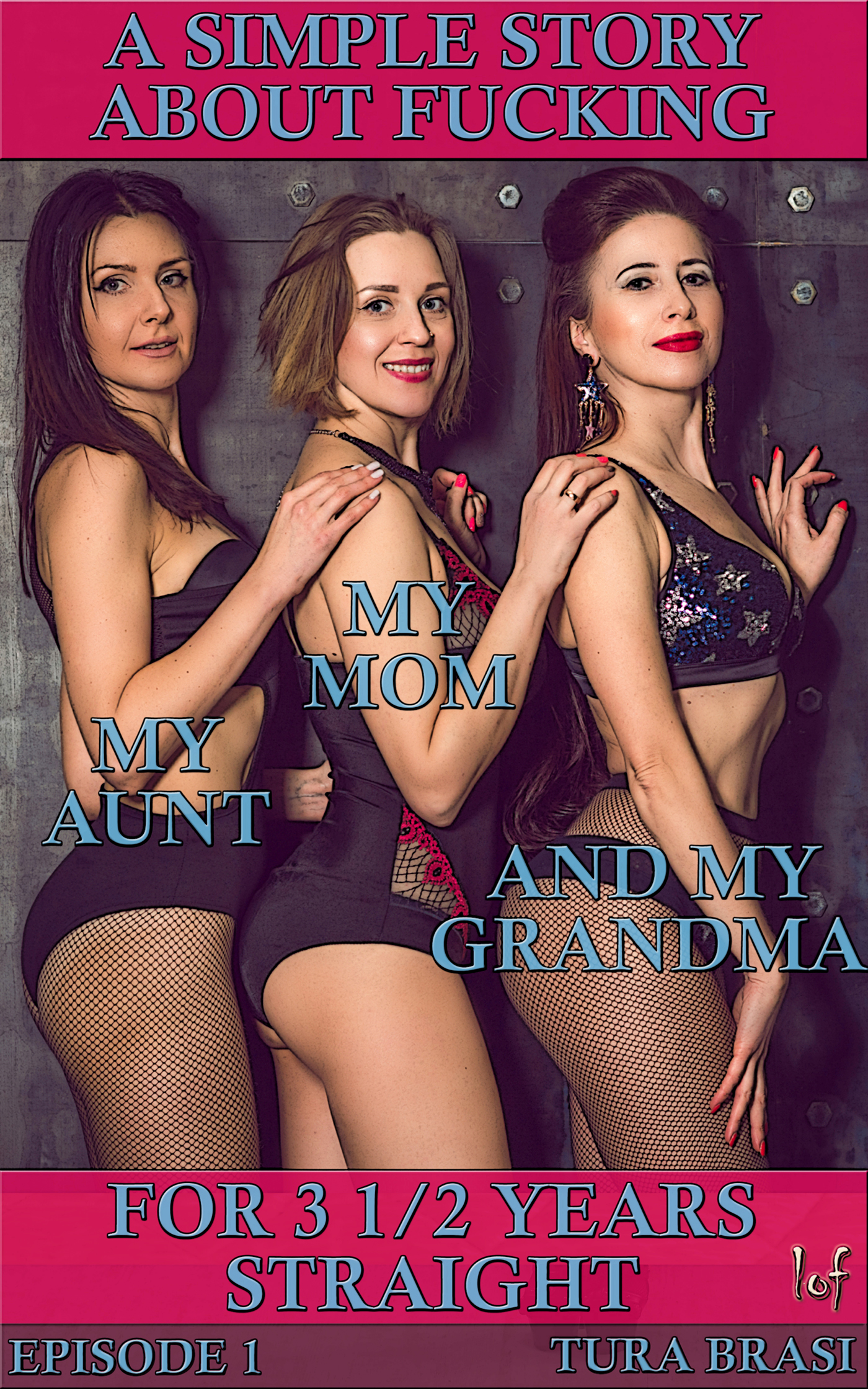 LOF New Release: A Simple Story About Fucking My Mom, My Aunt, And My Grandma For 3½ Years Straight: Episode 1
