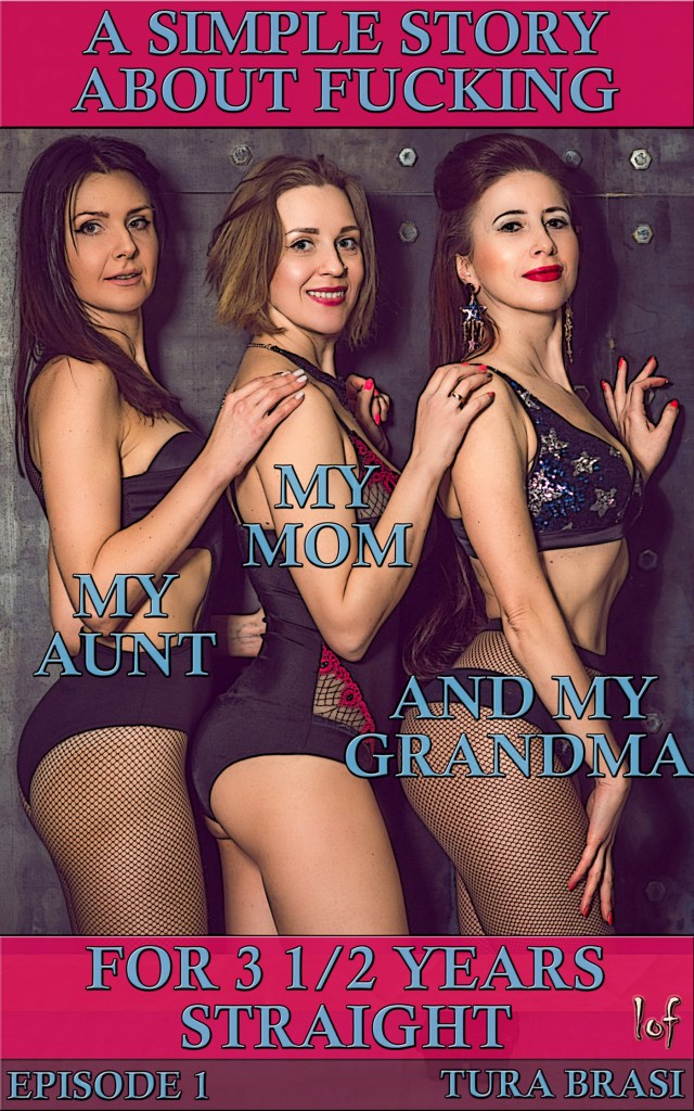 A Simple Story About Fucking My Mom, My Aunt, And My Grandma For 3 1/2 Years Straight: Episode 1