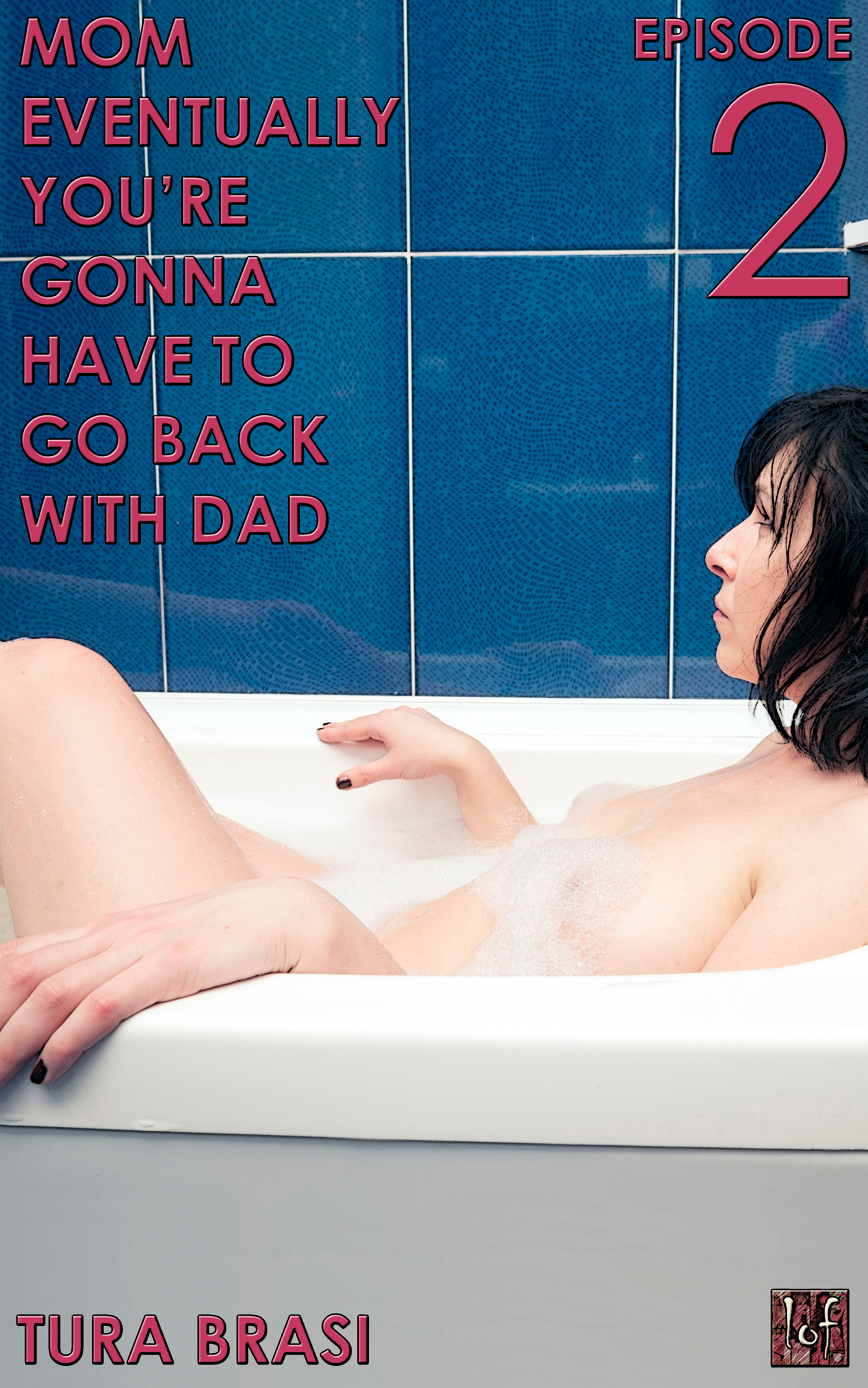 LOF New Release: Mom Eventually You're Gonna Have To Go Back With Dad: Episode 2