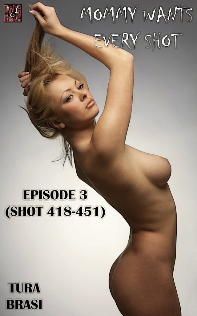 Mommy Wants Every Shot: Episode 3 (Shot 418-451)