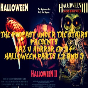 The Podcast Under the Stairs: Baz v Horror 24 - Halloween Parts 1-3