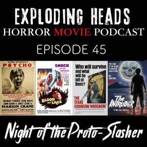 Exploding Heads Horror Podcast #45: Night of the Proto- Slasher- The