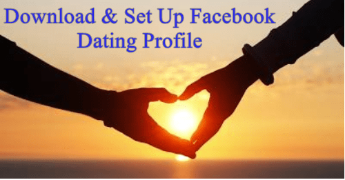 Facebook Dating App Download Free and Set Up Facebook Dating Profile