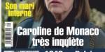 Caroline de Monaco, délire paranoïaque et hallucinatoire, l'état de son mari inquiète