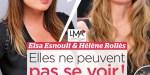 Elsa Esnoult et Hélène Rollès, elles ne peuvent pas de voir