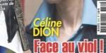 Céline Dion, face à « un terrible viol », de nouvelles révélations sur l'affaire
