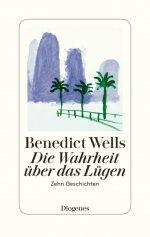 Benedict Wells »Die Wahrheit über das Lügen: Zehn Geschichten«