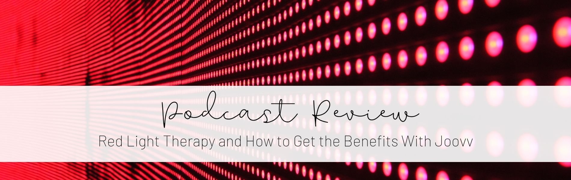 How Red Light Therapy or Photobiomodulatoin Works and How to Get the Benefits with Joovv