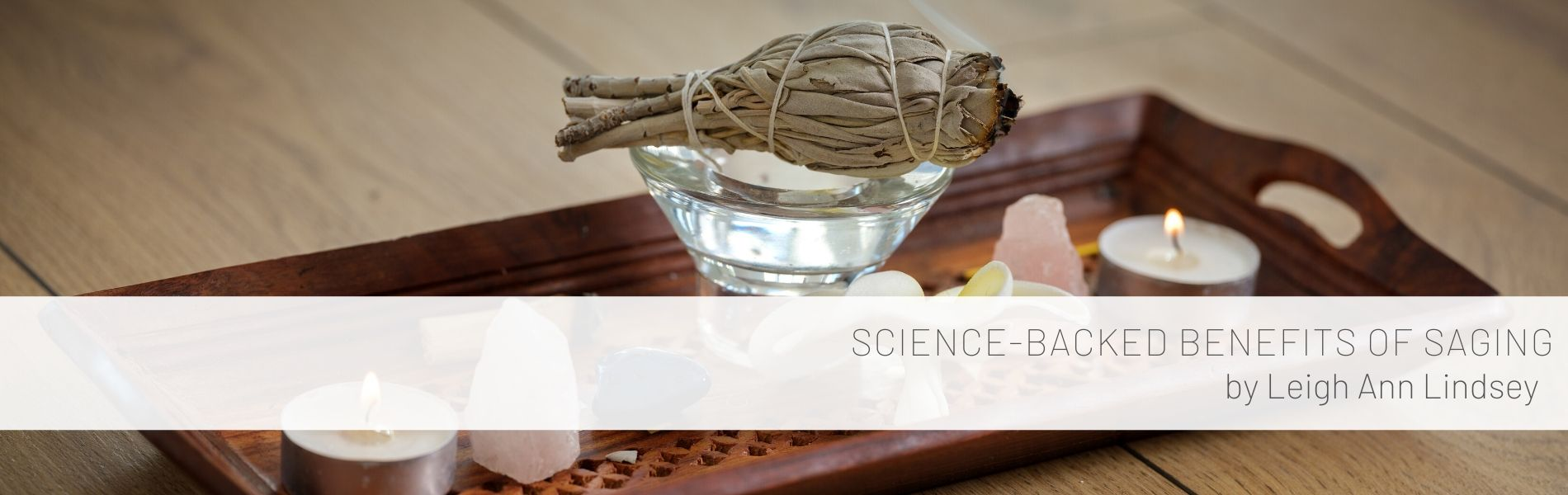 Science-Backed benefits of Saging - Holistic Lifestyle by Leigh Ann Lindsey