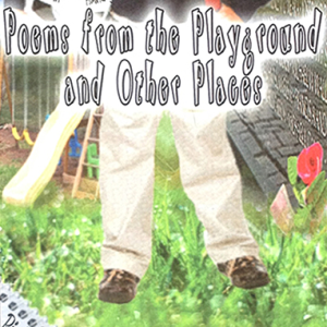 Poems From the Playground and Other Places