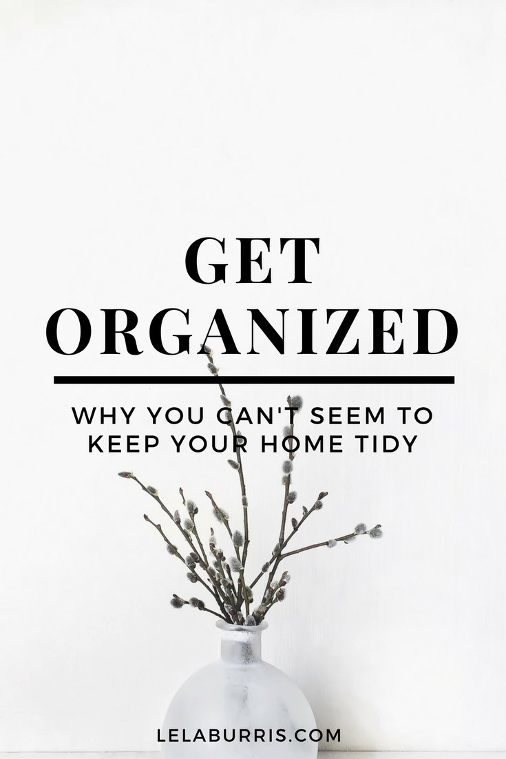 Why You Can't Seem To Keep Your Home Organized
