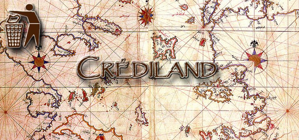 «Crédiland» nous sauvera !