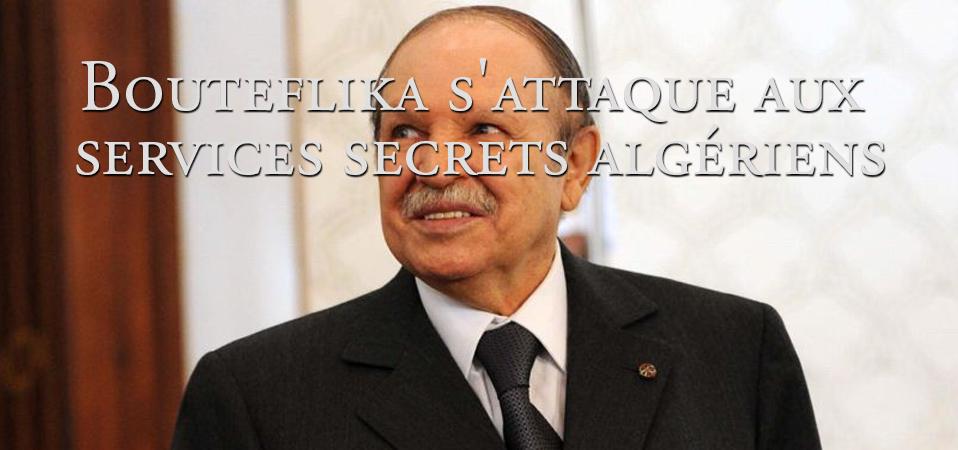 Abdelaziz Bouteflika s'attaque aux services secrets algériens