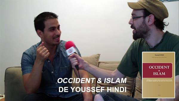 Livre : « Occident & Islam » – Entretien avec Youssef Hindi