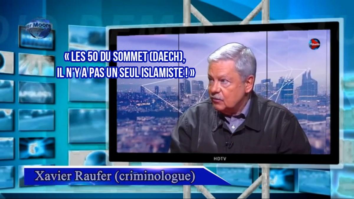 Aucun des 50 leaders de Daesh n'est musulman ! par Xavier Raufer