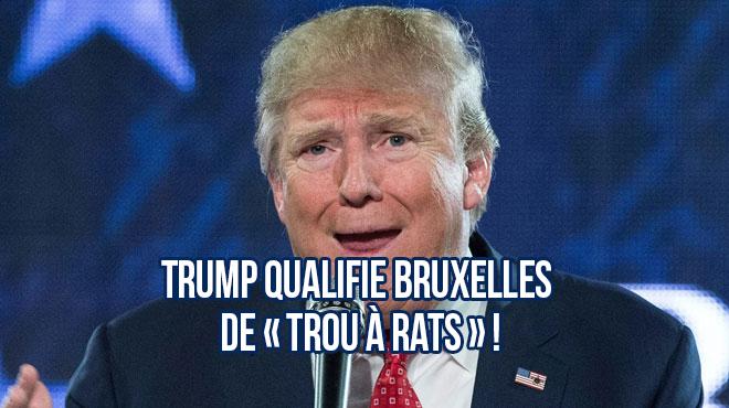 L'attardé mental Donald Trump qualifie Bruxelles de « trou à rats »