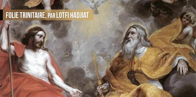 Folie trinitaire, par Lotfi Hadjiat