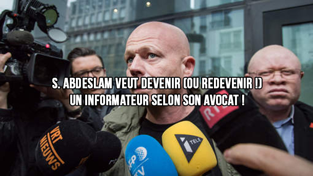 Salah Abdeslam veut devenir (ou redevenir !) un informateur, selon son avocat !