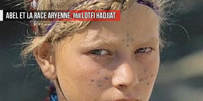 Abel et la race aryenne, par Lotfi Hadjiat