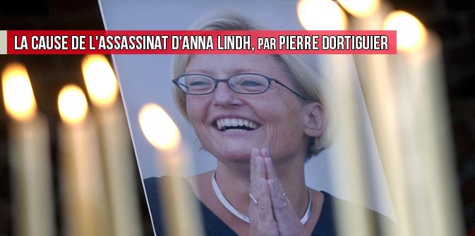 La cause de l'assassinat d'Anna Lindh, par Pierre Dortiguier