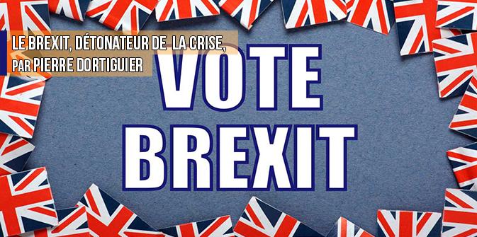 Le Brexit, détonateur de  la crise, par Pierre Dortiguier