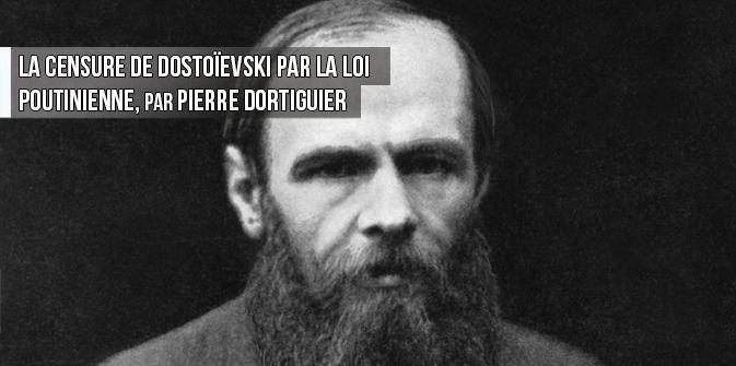 La censure de Dostoïevski par la loi poutinienne, par Pierre Dortiguier