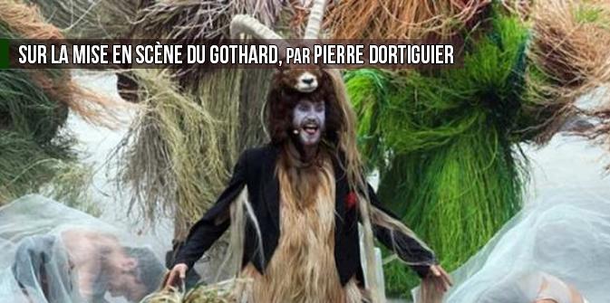 Sur la mise en scène du Gothard, par Pierre Dortiguier