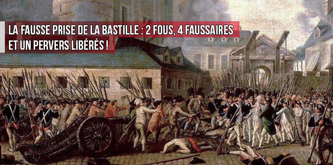 La fausse prise de la Bastille : 2 fous, 4 faussaires et un pervers libérés !