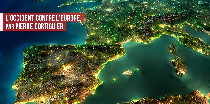 L'Occident contre l'Europe, par Pierre Dortiguier