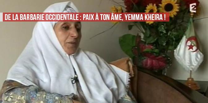 De la barbarie occidentale : Paix à ton âme, Yemma Kheira !