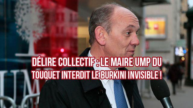 Délire collectif : le maire UMP du Touquet interdit le burkini invisible !