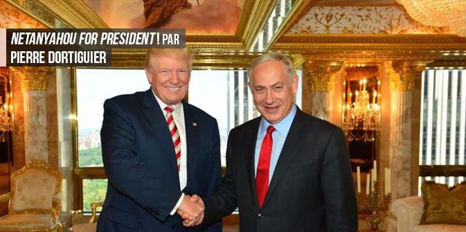Netanyahou for President !par Pierre Dortiguier