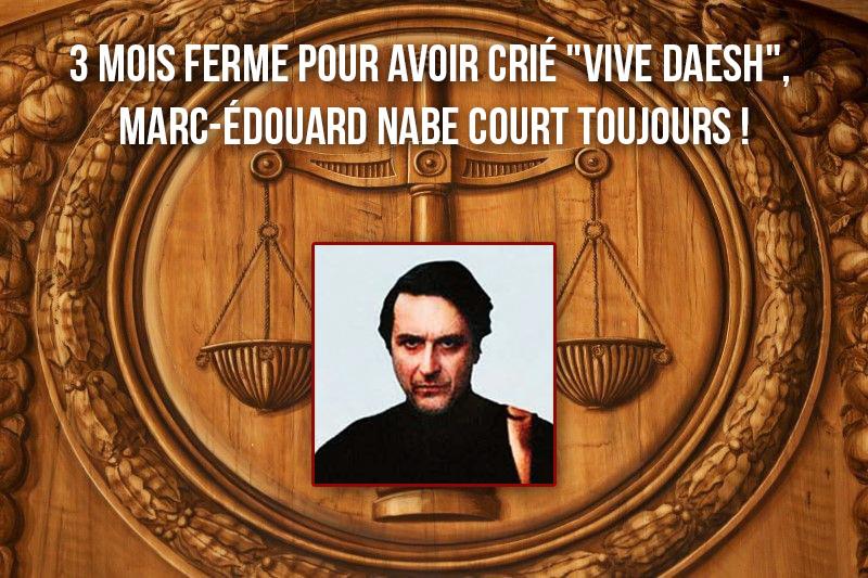3 mois ferme pour avoir crié «vive Daesh», Marc-Édouard Nabe court toujours !