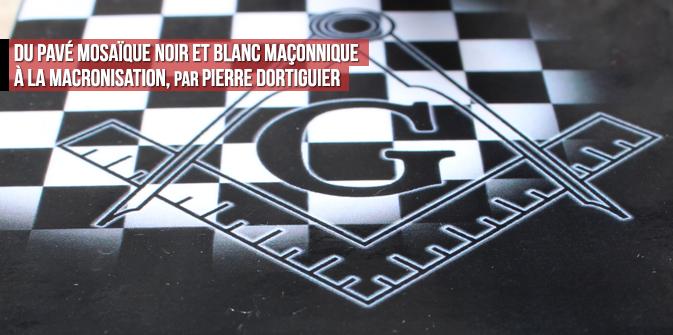 Du pavé mosaïque noir et blanc maçonnique à la macronisation, par Pierre Dortiguier