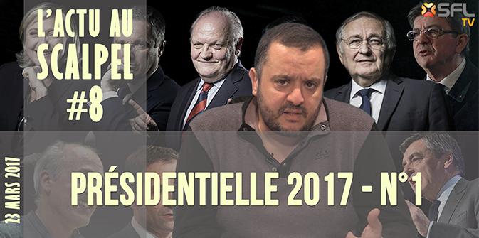L'Actu au Scalpel #8 : Présidentielle 2017 – n°1