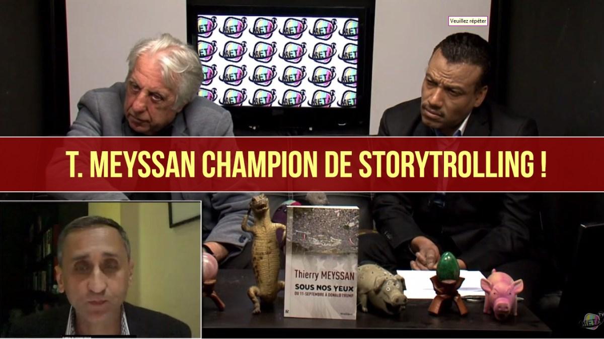 Thierry Meyssan champion du monde de Storytrolling !