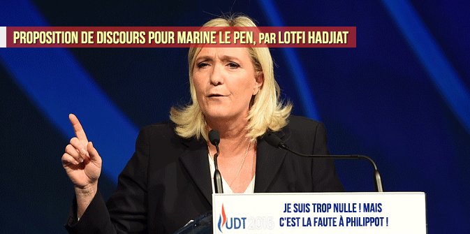 Proposition de discours pour Marine le Pen, par Lotfi Hadjiat